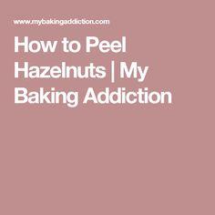 How to Peel Hazelnuts | My Baking Addiction