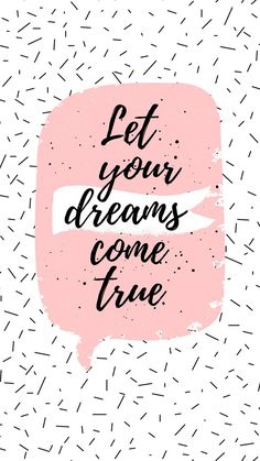 Let your dreams come true // wallpaper, backgrounds