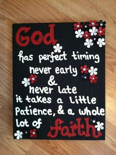 God has perfect timing, Never Early & Never late. It take's a little patience and  a whole lot of FAITH!