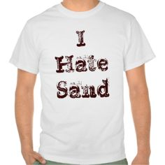 Deployed to the Sandbox? Wear this I Hate Sand Military T shirt and let the other soldiers know how you really feel. #funny #soldier #humor #military #army #iraq #afghanistan #war #troops #deploy #deployment #gun #artillery #infantry #sand #desert #kuwait #navy #national #guard #combat #'military #supporter' #'memorial #day' #'veterans #'veteran's #veteran #'support #troops' #women