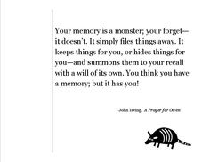"""You think you have a memory; but it has you!"" True.  John Irving, Prayer For Owen Meany"
