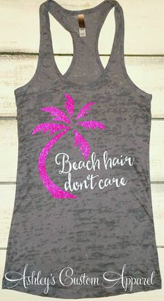Beach Hair Don't Care, Beach Tank Top, Beach Cover Ups, Summer Tanks, At the Beach, Vacation Shirts, Beach Please, Beach Shirts, Custom Tank
