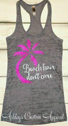 Beach Hair Don't Care, Beach Tank Top, Beach Cover Ups, Summer Tanks, At the Beach, Vacation Shirts, Beach Please, Beach Shirts, Custom Tank