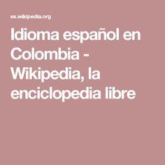 Idioma español en Colombia - Wikipedia, la enciclopedia libre