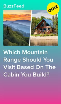 Which Mountain Range Should You Visit Based On The Cabin You Build? Buzzfeed Quizzes Love, Fun Quizzes To Take, House Quiz, Interesting Quizzes, What To Do When Bored, Personality Quizzes, Teen Posts, Mountain Range, Savannah Chat