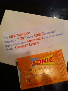 """Thanks a """"TOT"""" for a SONIC semester!  Hope you have some Happy Hours over Winter Break! High School teacher $5 gift cards"""