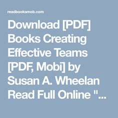 """Download [PDF] Books Creating Effective Teams [PDF, Mobi] by Susan A. Wheelan Read Full Online """"Click Visit button"""" to access full FREE ebook Free Ebooks, My Books, Pdf, Button, Reading, Book, Reading Books, Buttons, Knot"""