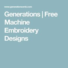 Generations | Free Machine Embroidery Designs