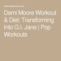 Demi Moore Workout & Diet: Transforming Into G.I. Jane | Pop Workouts