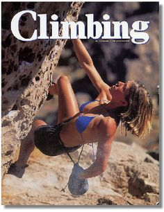 Remember this cover? It caused such a ruckus in the climbing community. I always liked it because it was not posed, she's beautiful and strong, and she has hairy legs!