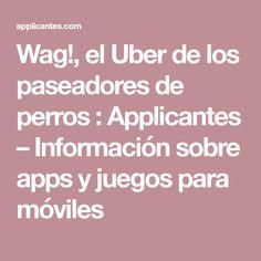 Wag!, el Uber de los paseadores de perros : Applicantes – Información sobre apps y juegos para móviles