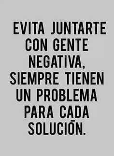 Avoid negative people, they always have a problem for any solution. The Words, More Than Words, Great Quotes, Me Quotes, Motivational Quotes, Inspirational Quotes, Lectures, Spanish Quotes, Sentences
