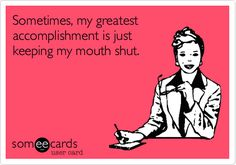 Funny Confession Ecard: Sometimes, my greatest accomplishment is just keeping my mouth shut.