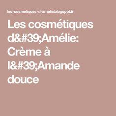 Les cosmétiques d'Amélie: Crème à l'Amande douce
