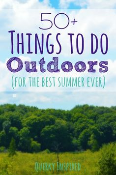 It's gorgeous outside and don't know what to do? Check out these 50+ fun things to do outdoors (for the best summer ever)