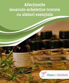 #Afecțiunile musculo-scheletice tratate cu uleiuri #esențiale  #Spune adio medicamentelor cu substanțe chimice dăunătoare care tratează durerile musculare și #încearcă aceste uleiuri esențiale incredibile. Sigur te vor #încânta!