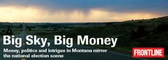 Big Sky, Big Money: Money, politics, and intrigue in Montana mirror the national election scene