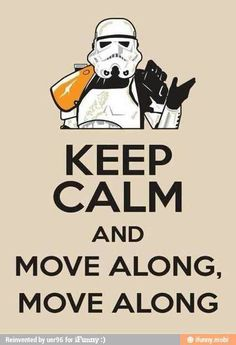 Star Wars - Keep calm and move along.