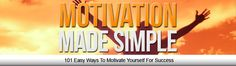 http://101motivationmadesimple.com/ - FREE Gift How would you like to Receive My Motivation Made Simple eBook (worth US$47) for FREE and Massively Transform Your Life? Get your FREE Motivation Made Simple eBook (worth $47) at http://101MotivationMadeSimple.com