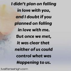 I didn't plan on falling in love with you and I doubt if you planned on falling in love with me. But once we met it was clear that neither of us could control what was Happening to us. The Plan, How To Plan, Real Man, Falling In Love, Shit Happens, Sayings, My Love, Mascara, Quotes