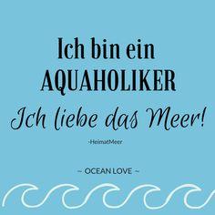 Ich bin ein AQUAHOLIKER. Ich liebe das Meer! | Sprüche | Zitate | schöne | lustig | Meer | Ozean | Wanderlust | Reisen | Travel | Journey | Inspiration | Meerweh | Ocean Love | Motivation | Quotes #sprüche #meerliebe #oceanlove  #lustigesprüche