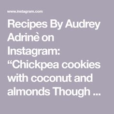 """Recipes By Audrey Adrinè on Instagram: """"Chickpea cookies with coconut and almonds  Though a little harder recipe to work with compared to my previous recipe for chickpea cookies,…"""" Chickpea Cookies, Almonds, Coconut, Baking, Recipes, Instagram, Bakken, Recipies, Almond Joy"""