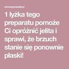 1 łyżka tego preparatu pomoże Ci opróżnić jelita i sprawi, że brzuch stanie się ponownie płaski! Health Coach, Health Diet, Herbal Remedies, Natural Remedies, Fitness Diet, Health Fitness, Beauty Recipe, Detox Drinks, Wellness