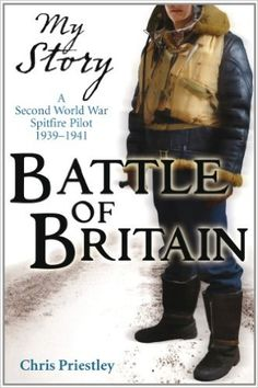 Battle of Britain - a Second World War Spitfire Pilot 1939 - 1941 (My Story): Amazon.co.uk: Chris Priestley: 9781407103709: Books