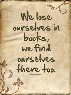 We Lose Ourselves In Books... But maybe we find ourselves there too?