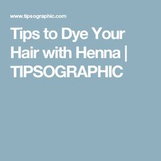 Tips to Dye Your Hair with Henna | TIPSOGRAPHIC