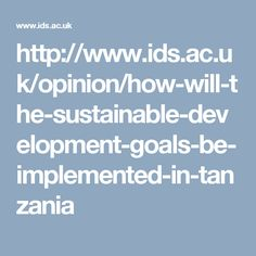http://www.ids.ac.uk/opinion/how-will-the-sustainable-development-goals-be-implemented-in-tanzania