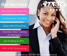 Our Services: Recruitment & Selection Ad Response Handling Salary Benchmarking Interview Skills Training for Managers Job Profiling & KPI's RPO & HR Outsourcing