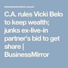 """THE Court of Appeals (CA) has turned downed the bid of the former live-in partner of celebrity doctor Victoria """"Vicki"""" Belo to get a share of her wealth. Wealth, How To Get, Live"""