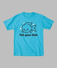 Turquoise 'Fish Goes Blub' Tee - Toddler & Kids   Daily deals for moms, babies and kids