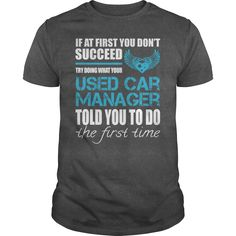 If At First You Don't Succeed Try Dong What Your Used Car Manager Told You To Do The Fust Time T-Shirts, Hoodies