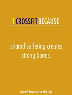 So true! I love my crossfit ladies and gents!
