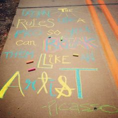 """""""Learn the rules like a pro so you can break them like an artist.""""  YOU TELL 'EM, PICASSO."""