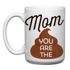 """Show Mom your true feelings with a very humorous touch with the """"Mom You Are The Crap"""" Mug from Love You a Latte Shop. Dishwasher and microwave safe, this ceramic mug is the perfect gift to let Mom know how much you care. Coffee Mug Quotes, Funny Coffee Mugs, Coffee Humor, Funny Mugs, Coffee Drinks, Funny Jokes, Coffee Cup Crafts, Cute Coffee Cups, Cute Cups"""
