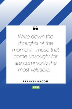 """Write down the thoughts of the moment. Those that come unsought for are commonly the most valuable."" - Francis Bacon   Get your creative juices flowing w/ AWAI writing prompts. Get writing prompts, copywriting training, freelance writing support, and more at awai.com!   #awai #writerslife #freelancewriting #copywriting #writing Writing Skills, Writing Prompts, Creative Writing Inspiration, Freelance Writing Jobs, Writing Assignments, Francis Bacon, New Career, Writing Quotes, Financial Goals"