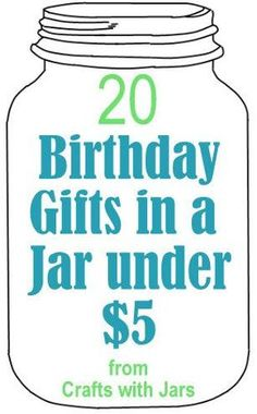 20 Birthday gifts in a jar -- all under $5! #giftsinajar Jar Gifts Gifts in a Jar