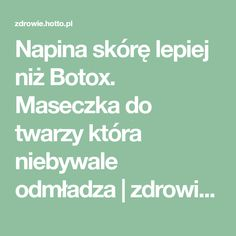Napina skórę lepiej niż Botox. Maseczka do twarzy która niebywale odmładza | zdrowie.hotto.pl, domowe sposoby popularne w necie Detox, Hair Beauty, Photoshop, Math, Asia, Eyes, Fitness, Math Resources, Cat Eyes