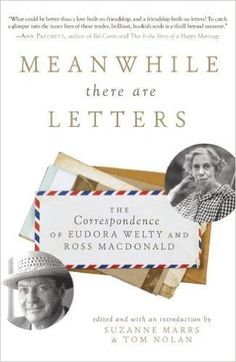 Meanwhile There Are Letters: The Correspondence of Eudora Welty and Ross Macdonald: Suzanne Marrs, Tom Nolan: 9781628725278: Amazon.com: Books