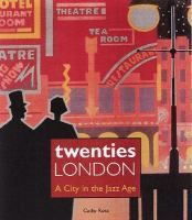 Twenties London : a city in the jazz age