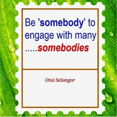 """""""Be 'somebody' to engage with many somebodies"""" ~ #OtaiSelangor 