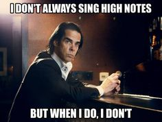 Nick Cave doesn't always sing high notes