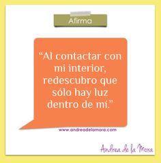 Al contactar con mi interior, redescubro que sólo hay luz dentro de mí. | Andrea de la Mora
