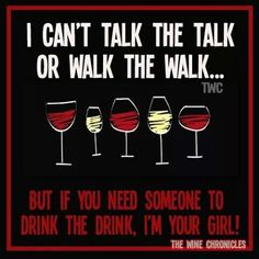 """Wine Ponder - Talk the Talk...Walk the Walk..... Wine the Wine! """"....if you want someone to drink the drink....I'm your girl!"""" __[TheWineChronicles/FB] #wino (Wine glass Illustration Quotes) #cBlack & #cRed"""
