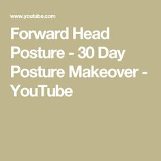 Forward Head Posture - 30 Day Posture Makeover - YouTube