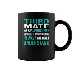 Third Mate We Solve Problems You Didn't Know You Had in Ways You don't Understand Job Title Mugs LIMITED TIME ONLY. ORDER NOW if you like, Item Not Sold Anywhere Else. Amazing for you or gift for your family members and your friends. Thank you! #mate #shirts