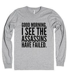 Good morning, I see the assassins have failed. Long Sleeve T-Shirt (IDD261525)